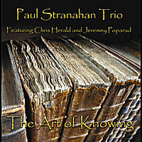 Paul Stranahan Trio | The Art of Knowing