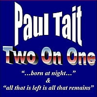 "Paul Tait | Two On One: ""...Born At Night..."" & ""All That Is Left Is All That Remains"""