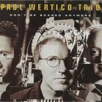 Paul Wertico Trio | Don't Be Scared Anymore