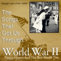Peggy Hayes And The Bob Merrill Trio | The Songs That Got Us Through World War II, Swingin Jazz of the 1940's