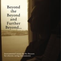 Per Boysen | Beyond the Beyond and Further Beyond...