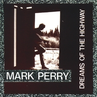 Mark Perry | Dreams of the Highway