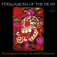 The Persuasions and Friends | Persuasions of the Dead: The Grateful Dead Sessions