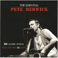 Pete Berwick | The Essential Pete Berwick: 20 Classic Songs from the First 35 Years