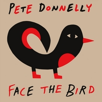 Pete Donnelly | Face the Bird