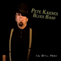 Pete Karnes Blues Band | I'm Still Here