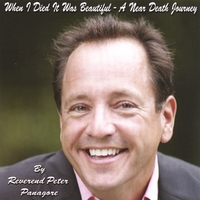 Reverend Peter B. Panagore | When I Died It Was Beautiful: A Near Death Journey