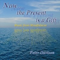 Peter Davison | Now...the Present Is a Gift (Music from Mindfulness)