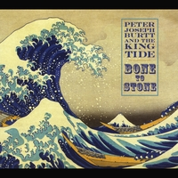Peter Joseph Burtt and the Kingtide: Bone to Stone