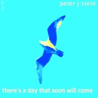 Peter J Stein | There's a Day That Soon Will Come