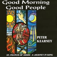 Peter Kearney | Good Morning Good People! St. Francis of Assisi: A Journey in Song