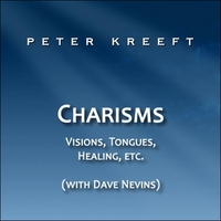 Peter Kreeft | Charisms: Visions, Tongues, Healing, etc.