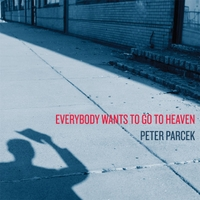 Peter Parcek | Everybody Wants to Go to Heaven