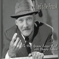 The Peter Sprague Lounge Band | Let's Be Frank (feat. Dwayne Lawson)
