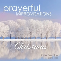 Peter Vantine | Prayerful Improvisations: Christmas