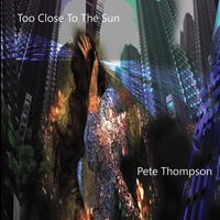 Pete Thompson | Too Close to the Sun