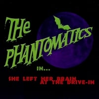 The Phantomatics | She Left Her Brain at the Drive-In