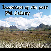 Phil Callery | Landscape of the Past