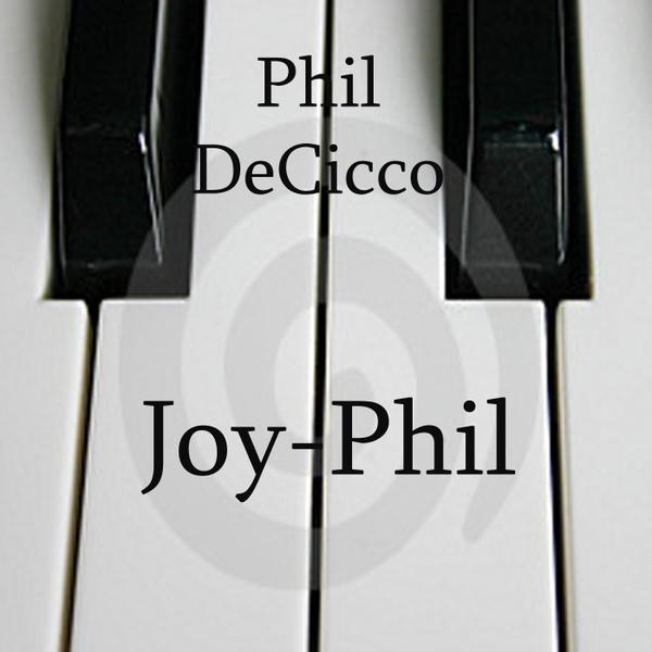 Phil Decicco | Joy-Phil | CD Baby Music Store