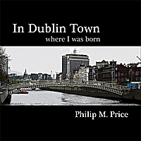 Philip M. Price | In Dublin Town Where I Was Born