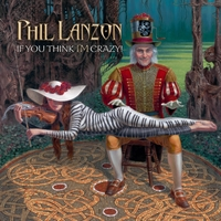 Phil Lanzon | If You Think I'm Crazy!