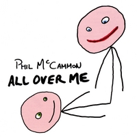 Phil McCammon: All Over Me