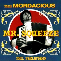Phil Parlapiano | The Mordacious Mr. Squeeze