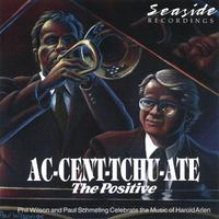 Phil Wilson and Paul Schemeling | Ac-Cent-Tchu-Ate The Positive