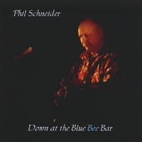 Phil Schneider | Down at the Blue Bee Bar