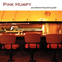 Pink Humpy | Your Diamond Ring and My Guitar