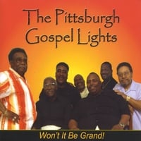 The Pittsburgh Gospel Lights | Won't It Be Grand