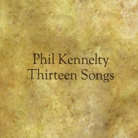 Phil Kennelty | Thirteen Songs