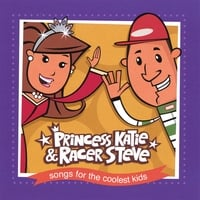Princess Katie & Racer Steve | Songs for the Coolest Kids