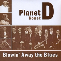 Planet D Nonet | Blowin' Away the Blues