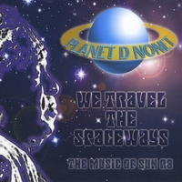 Planet D Nonet | We Travel The Spaceways; The Music Of Sun Ra