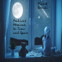 Planet Ronin | Ambient Moments in Space & Time