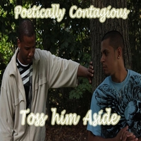 Poetically Contagious | Toss Him Aside