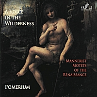 Pomerium | A Voice in the Wilderness--Mannerist Motets of the Renaissance
