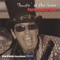 Porterhouse Bob | Shoutin' at the Grave