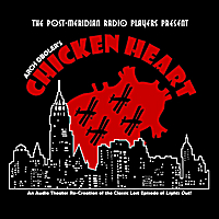 Post-Meridian Radio Players | Arch Oboler's Chicken Heart