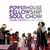 Powerhouse Fellowship Soul Choir | I Choose to Rejoice