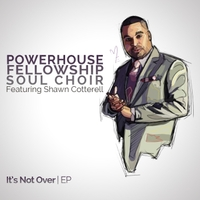 Powerhouse Fellowship Soul Choir | It's Not Over - EP
