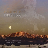Various Artists | Positively Pikes Peak - The Pikes Peak Region Sings Bob Dylan (TRIBUTE)