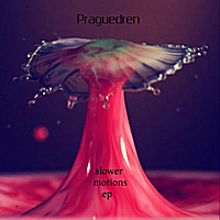 Praguedren | Slower Motions EP