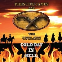 Prentice James and the Outlaws | Cold Day in Hell