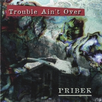 Album Trouble Ain't Over by Jack Pribek