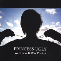 Princess Ugly | We Knew It Was Perfect