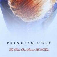 Princess Ugly | The Past, One Second At A Time