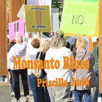 Priscilla Judd: Monsanto Blues