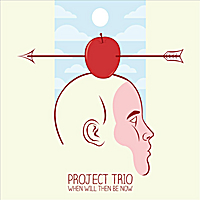 Project Trio | When Will Then Be Now